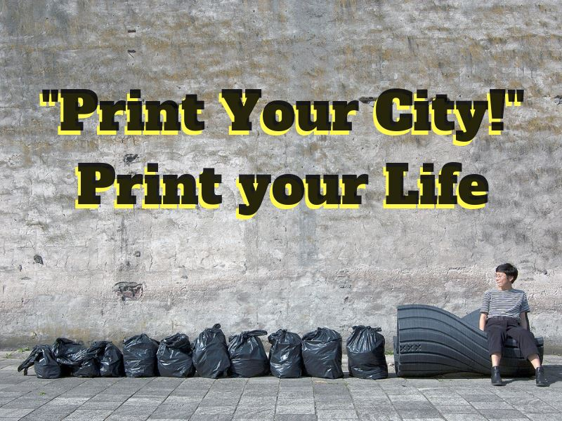"""Print Your City!"" Print Your Life"